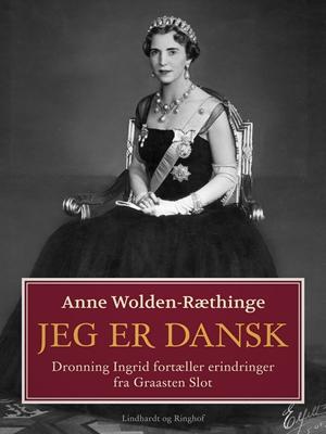 Jeg er dansk – Dronning Ingrid fortæller erindringer fra Graasten Slot Anne Wolden-Ræthinge 9788711793305