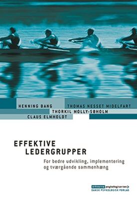 Effektive ledergrupper Thomas Nesset Midelfart, Thorkil Molly-Søholm, Claus Elmholdt, Henning Bang 9788771581010