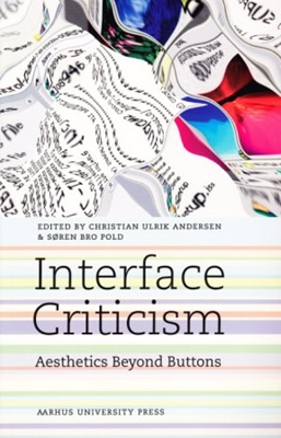 Interface Criticism Søren Pold, Christian U. Andersen 9788771243376