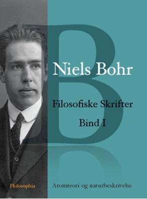 Niels Bohr: Filosofiske Skrifter Bind I Niels Bohr 9788788663969