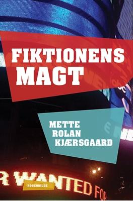Fiktionens magt Mette Rolan Kjærsgaard 9788771744033