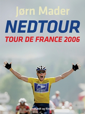 Nedtour: Tour de France 2006 Jørn Mader 9788711683798