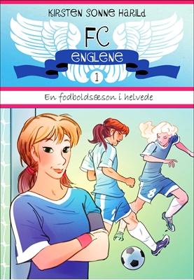 FC Englene 1 - En fodboldsæson i helvede Kirsten Sonne Harild 9788771084054