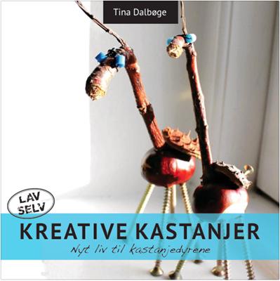 Kreative Kastanjer Tina Dalbøge 9788799264629