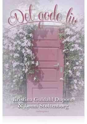 Det gode liv Lonni  Stoltenborg, Kristina Guldahl  Dupont 9788771905847