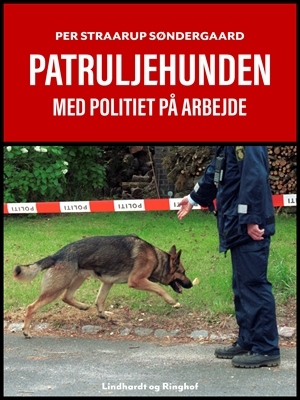 Patruljehunden. Med politiet på arbejde Per Straarup Søndergaard 9788711800140