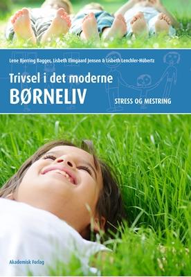 Trivsel i det moderne børneliv. Stress og mestring Lisbeth Lenchler-Hübertz, Lene Bjerring Bagger, Lisbeth Elmgaard Jensen 9788750045168