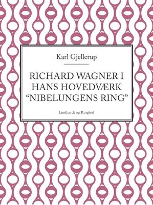 """Richard Wagner i hans hovedværk """"Nibelungens ring"""" Karl Gjellerup 9788711596524"""