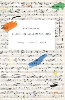 Musikken imellem noderne Ulrik Spang-Hanssen 9788771244724
