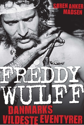 Freddy Wulff – Danmarks vildeste eventyrer Søren Anker Madsen 9788712053293