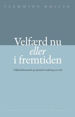 Velfærd nu eller i fremtiden Flemming Møller 9788779347731