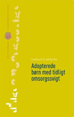 Adopterede børn med tidligt omsorgssvigt Charlotte Broberg 9788771583281
