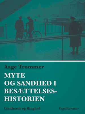Myte og sandhed i besættelseshistorien Aage Trommer 9788711625057