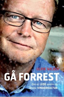 Gå forrest - om at lede andre og skabe vinderkultur Ulrik Wilbek 9788711383940