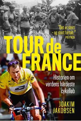 Tour de France - Historien om verdens hårdeste cykelløb Joakim Jakobsen 9788711380796