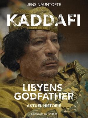 Kaddafi, Libyens Godfather Jens Nauntofte 9788711486016