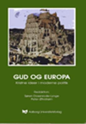 Gud og Europa - kristne ideer i moderne politik Peter Øhrstrøm, Søren Dosenrode-Lynge 9788773078297