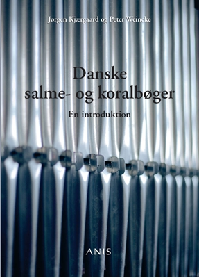 Danske salme- og koralbøger Peter Weincke, Jørgen Kjærgaard 9788774576846