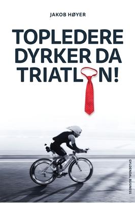Topledere dyrker da triatlon Jakob Høyer 9788702157543