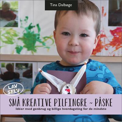 Små kreative pilfingre ~ påske Tina Dalbøge 9788792937025