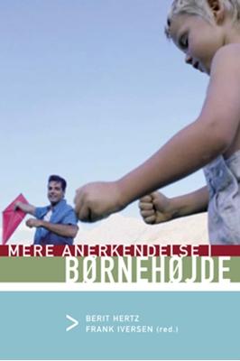 Mere anerkendelse i børnehøjde Lone Boll Jørgensen, Anne Marie Villumsen, Atrid Fabricius, Jørgen Riber, Anette Holmgren, Berit Hertz, Jacob Storch, Frank Iversen 9788777068942