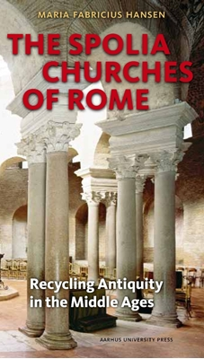 The Spolia Churches of Rome Maria Fabricius Hansen 9788771248982