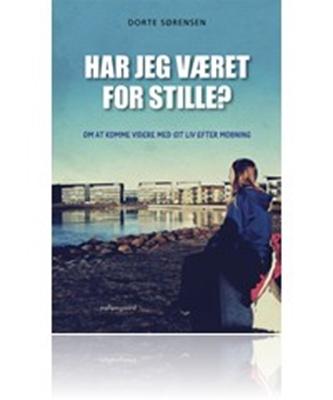 Har jeg været for stille? Dorte Sørensen 9788793025653