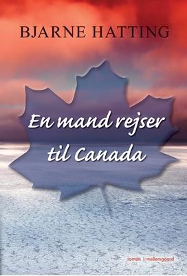 En mand rejser til Canada Bjarne Hatting 9788771901924