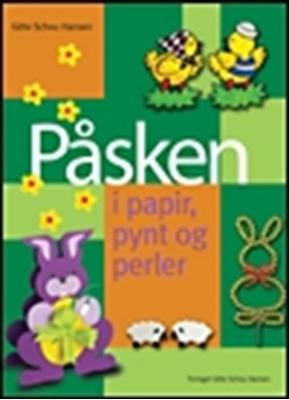 Påsken i papir, pynt og perler Gitte Schou Hansen 9788792464002