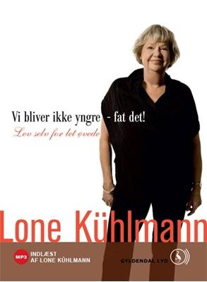 Vi bliver ikke yngre - fat det! Lev selv for let øvede Lone Kühlmann 9788702091304