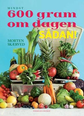 600 gram om dagen - sådan! Morten Skærved 9788771744774