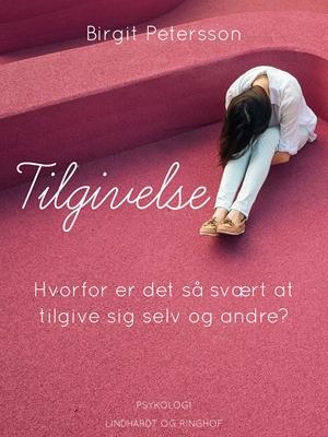 Tilgivelse. Hvorfor er det så svært at tilgive sig selv og andre Birgit Petersson 9788711796269