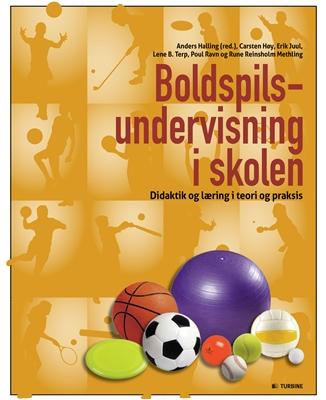 Boldspilsundervisning i skolen Lene B. Terp, Erik Juul, Rune R. Methling, Carsten Høy, Poul Ravn 9788740608069