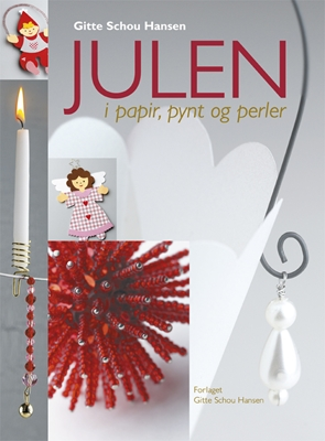 Julen i papir, pynt og perler Gitte Schou Hansen 9788792464071