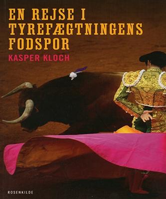 En rejse i tyrefægtningens fodspor Kasper Kloch 9788771282368