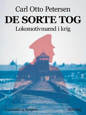 De sorte tog. Lokomotivmænd i krig Carl Otto Petersen 9788711497517