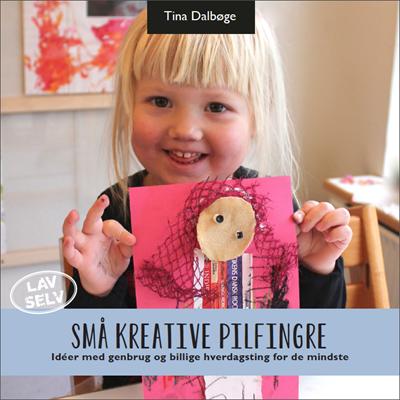 Små kreative pilfingre Tina Dalbøge 9788792937032