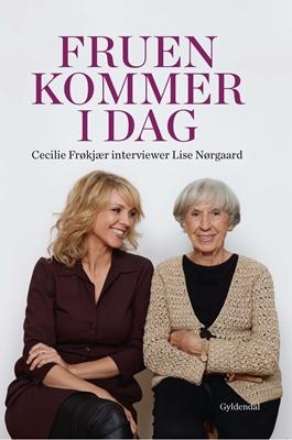 Fruen kommer i dag. Cecilie Frøkjær interviewer Lise Nørgaard Lise Nørgaard, Cecilie Frøkjær 9788702159899