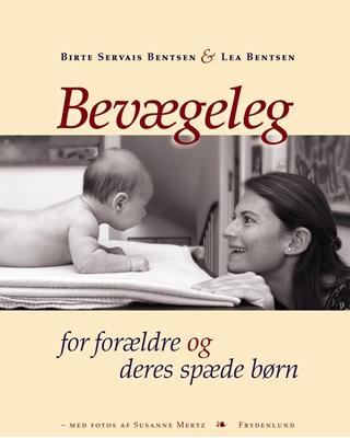 Bevægeleg for forældre og deres spæde  børn Birte Servais Bentsen, Lea Bentsen 9788778874016
