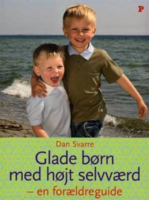 Glade børn med højt selvværd - en forældreguide Dan Svarre 9788756704816