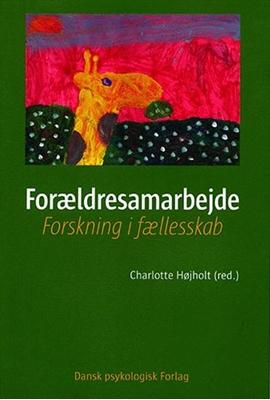 Forældresamarbejde Maja Røn Larsen, Charlotte Højholt, Lise Behrend, Dorte Kousholt 9788771581867