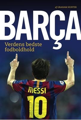 Barca - Verdens bedste fodboldhold Graham Hunter 9788791392825
