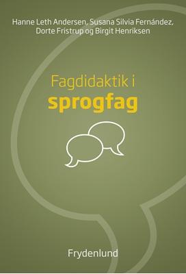 Fagdidaktik i sprogfag Dorte Fristrup, Birgit Henriksen, Hanne Leth Andersen, Susana Silvia Fernández 9788771186208