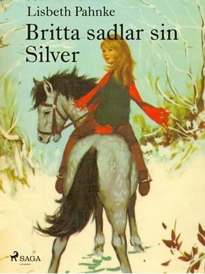 Britta sadlar sin Silver Lisbeth Pahnke 9788711520659