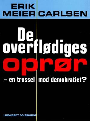 De overflødiges oprør – en trussel mod demokratiet? Erik Meier Carlsen 9788711477502