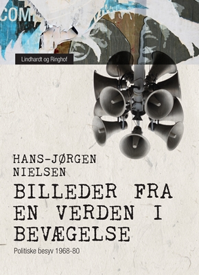 Billeder fra en verden i bevægelse. Politiske besyv 1968-80 Hans-Jørgen Nielsen 9788711589304