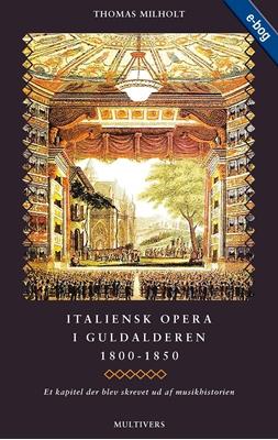 Italiensk opera i guldalderen 1800-1850 Thomas Milholt 9788779174757