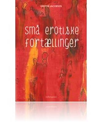 Små erotiske fortællinger Grethe Jacobsen 9788793126169