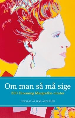 om man så må sige 350 dronning margrethe citater Om man så må sige   350 Dronning Margrethe citater af Jens  om man så må sige 350 dronning margrethe citater