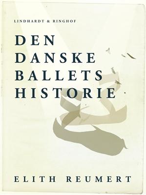 Den danske ballets historie Elith Reumert 9788711581131
